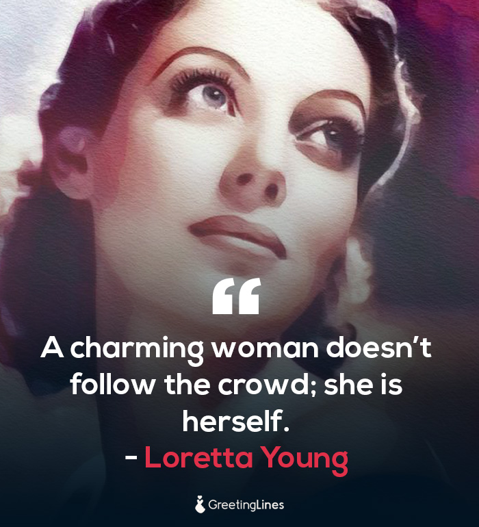 women's day quotes by Loretta Young